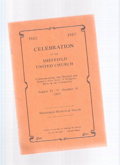 Image for Celebration of the Sheffield United Church:  Commemorating One Hundred and Seventy-Five Years of Religious Work in the Community:  Illustrated Historical Sketcch, 1812 - 1987 ( 175 )( Beverly Township / Flamborough related)