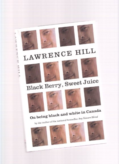 Image for Black Berry, Sweet Juice -On Being Black and White in Canada  -by Lawrence Hill ---a Signed Copy