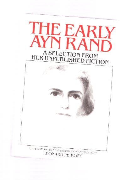 Image for The Early Ayn Rand -a Selection from Her Unpublished Fiction (includes:  Unpublished Excerpts from WE THE LIVING / THE FOUNTAINHEAD )