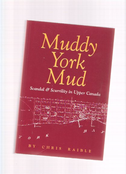 Image for Muddy York Mud:  Scandal and Scurrility in Upper Canada  (includes:  The Patrick Swift Commentaries, from The Colonial Advocate 1826 )