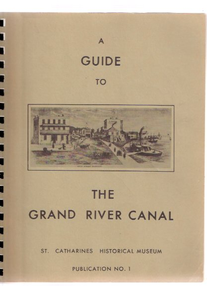 Image for A Guide to the Grand River Canal / St Catharines Historical Museum , Publication No. 1 ( Welland Canal / W Hamilton Merritt related)
