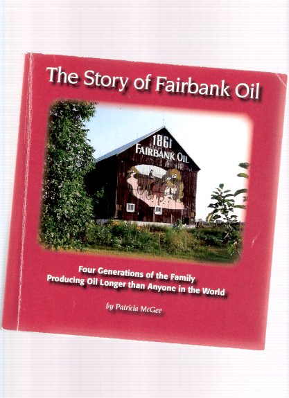 Image for The Story of Fairbank Oil:  Four Generations of the Family Producing Oil Longer Than Anyone in the World -a signed copy ( Lambton County, Ontario )