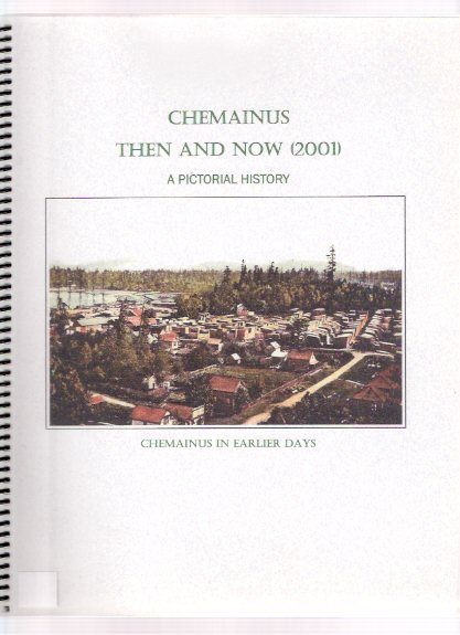 Image for Chemainus, Then and Now:  A Pictorial History ( B.C. / British Columbia )( Vancouver Island Local History )