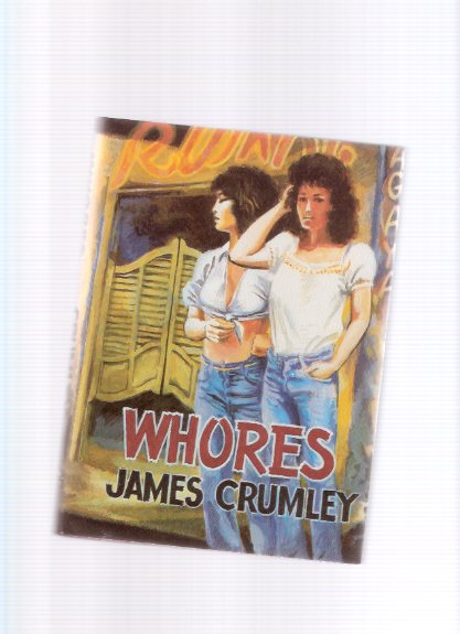 Image for Whores -a Signed Limited Edition (contains: excerpt from Mexican Tree Duck; Daddy's Gone A-Hunting; The Philanderer; Goodbye Cruel World; Cairn; The Heavy; Interview; Three Cheers for Thomas J Rabb; Driving Around Houston; Things She Cannot Write About )