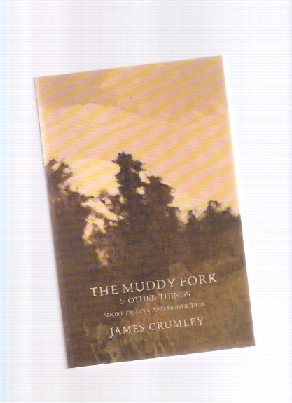 Image for The Muddy Fork and Other Things - Short Fiction and Nonfiction ---by James Crumley  (includes the beginnings of Whores, Mexican Tree Duck, etc)