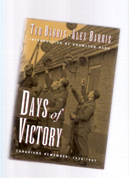 Image for Days of Victory:  Canadians Remember:  1939 - 1945  - a signed Copy