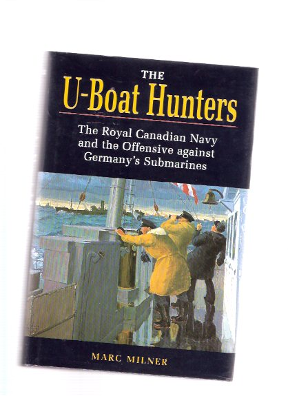 Image for The U-Boat Hunters:  The Royal Canadian Navy and the Offensive Against Germany's Submarines ( WWII - 1943 - 1945 )( RCN / R C N / UBoats )