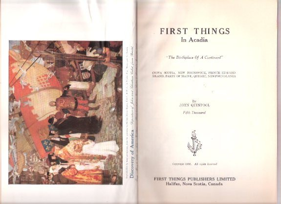 Image for First Things in Acadia -The Birthplace of a Continent --- Nova Scotia, New Brunswick, Prince Edward Island, Parts of Maine, Quebec, Newfoundland ( Acadian History and Achievement )