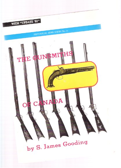 Image for The Gunsmiths of Canada:  A Checklist of Tradesmen, with Update 81:  Historical  Arms Series # 14 ( Canadian Gun Smiths / Makers )
