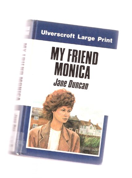 Image for My Friend Monica ---a Reachfar Book -by Jane Duncan --a Large Print Edition