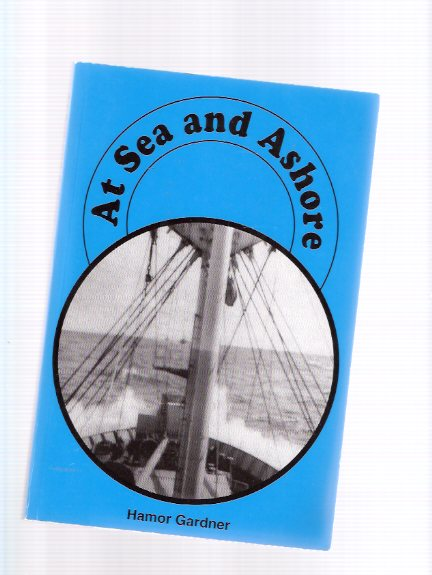Image for At Sea and Ashore ( Canadian Merchant Navy Seaman Memoirs )( Shipyards )( World War II / WWII )