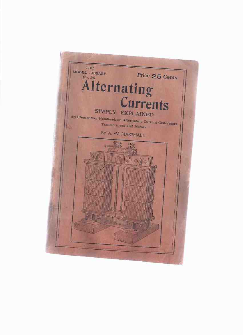 Image for Alternating Currents Simply Explained:  An Elementary Handbook on Alternating Current Generators Transformers and Motors -The Model Library # 25 ( AC )