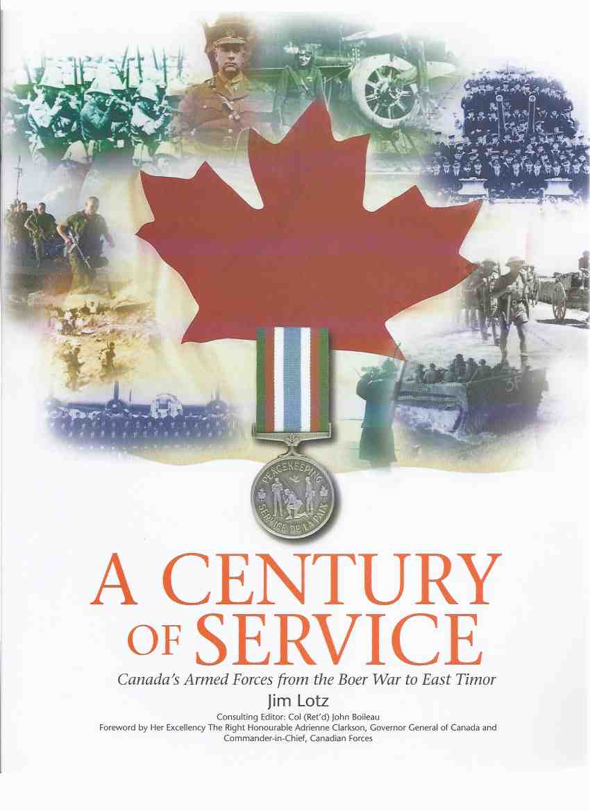 Image for A Century of Service:  Canada's Armed Forces from the Boer War to East Timor (includes Peacekeeping Actions; RCMP; Korea, etc)