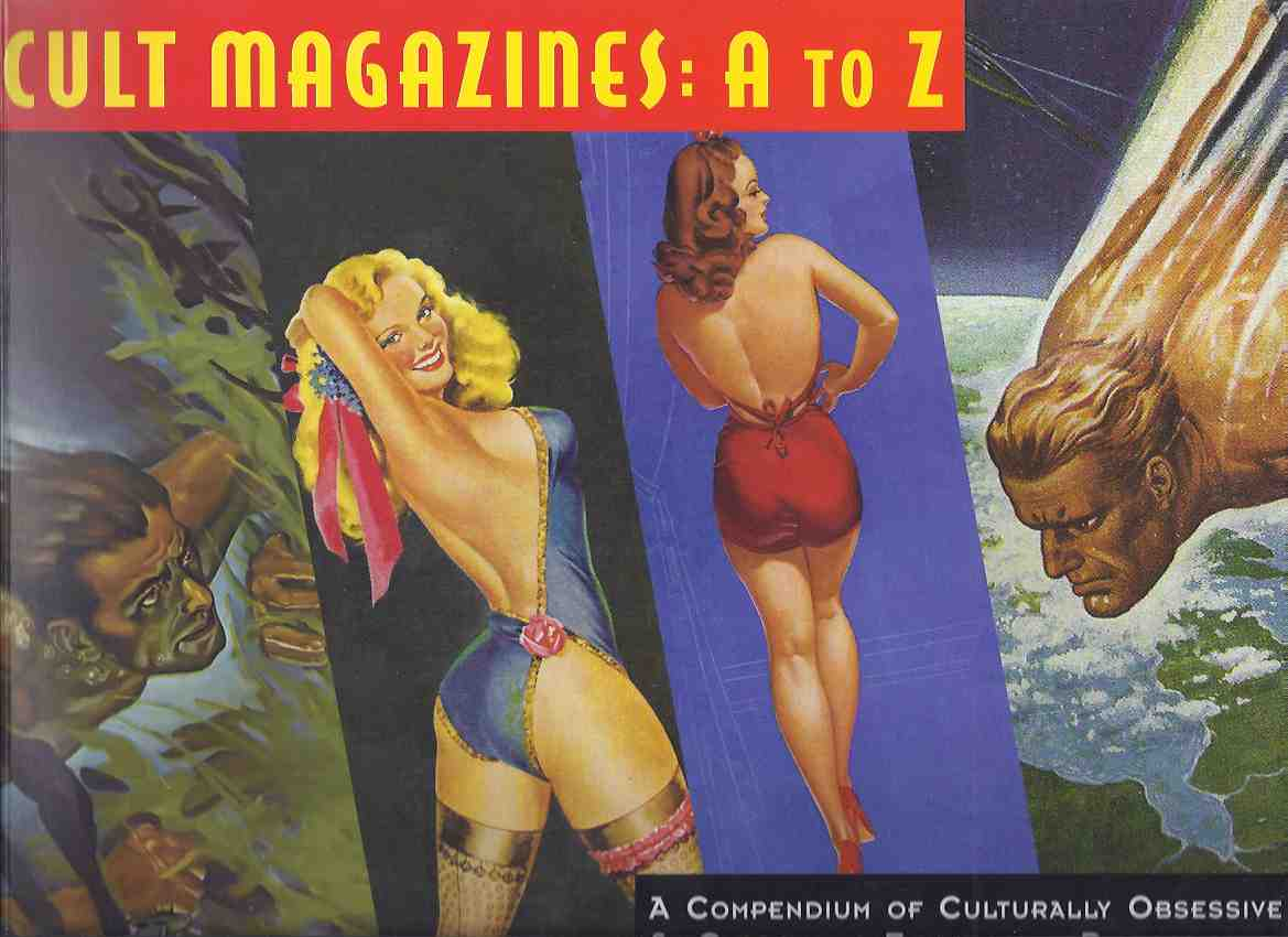 Image for Cult Magazines:  A to Z -a Compendium of Culturally Obsessive and Curiously Expressive Publications  (includes:  Pulps; Striparama; Adam; Nudist / Movie Mags; Black Nylons / Silk Stockings; Ballyhoo; Pep; Titter; Whiz Bang; Wink; Eros; Evergreen; etc)