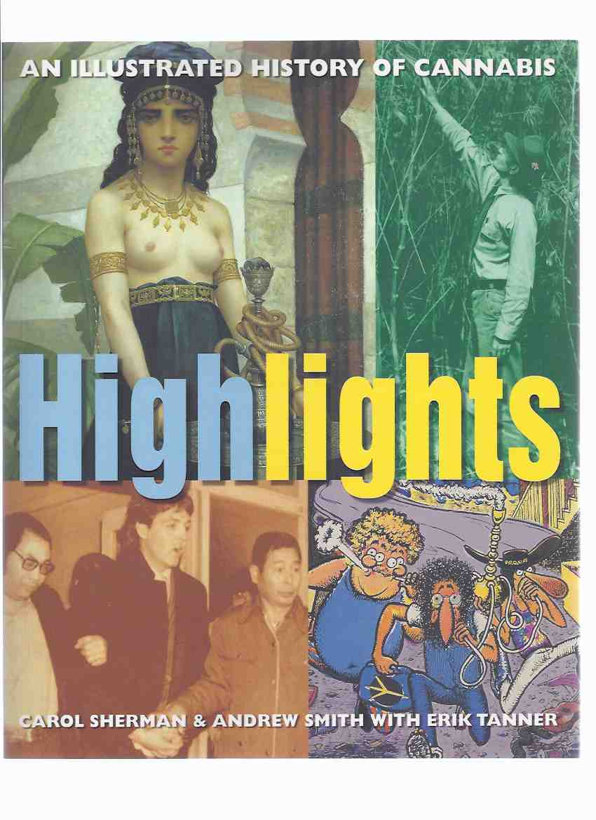 Image for Highlights:  An Illustrated History of Cannabis  ( Drug Culture / Marijuana )(chapters Include:  Grass Roots; Go West Young Weed; High Society; Reefer Madness; Everybody Must Get Stoned; High and Mighty; Field of Dreams; Hemp in Outer Space ?)