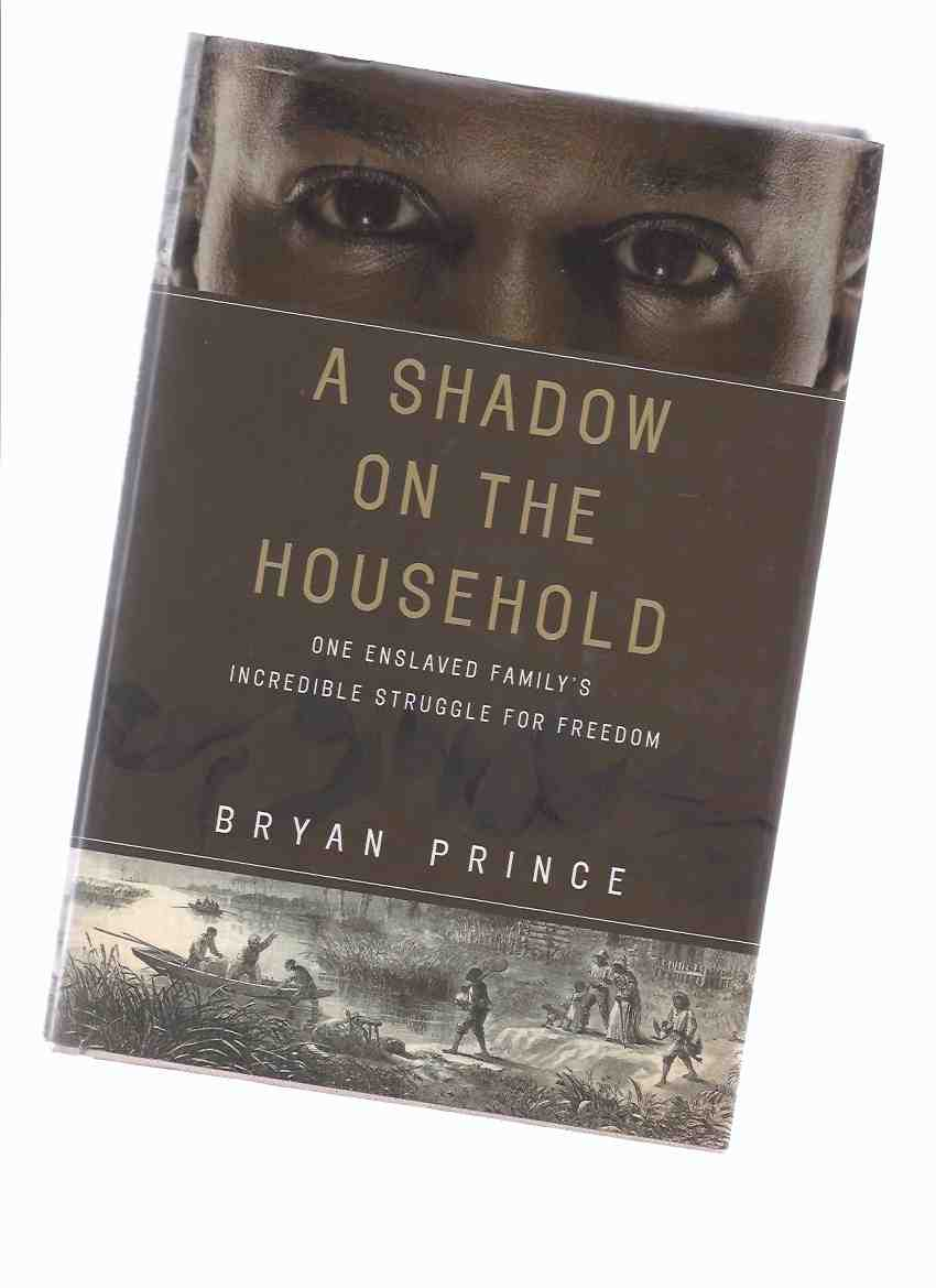 Image for A Shadow on the Household:  One Enslaved Family's Incredible Struggle for Freedom -a Signed Copy