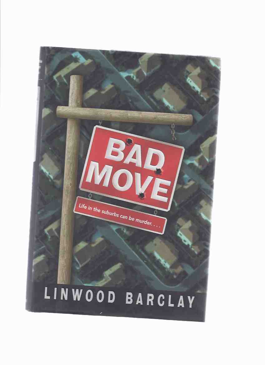 Image for Bad Move --- life in the suburbs can be murder ---the 1st Zack Walker Mystery ---by Linwood Barclay