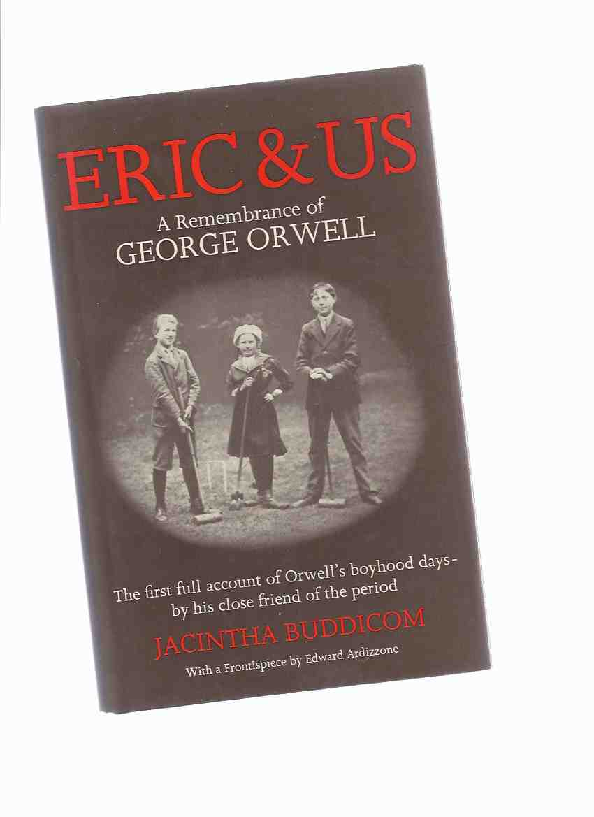 Image for Eric and Us:  A Remembrance of George Orwell: The First Full Account of Orwell's Boyhood Days, By His close Friend of the Period, with a Frontispiece By Edward Ardizzone ( Eric Blair )