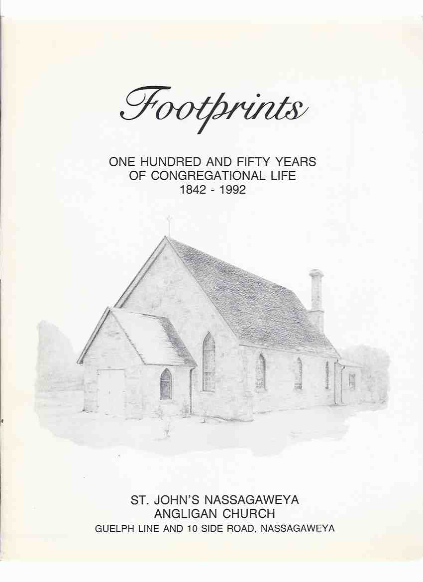 Image for Footprints:  One Hundred & Fifty Years of Congregational Life, 1842 - 1992, St. John's Nassagaweya Anglican Church, Guelph Line & 10 Side Road, Nassagaweya ( Ontario Local History )( 150 Years / Nasagiweya )
