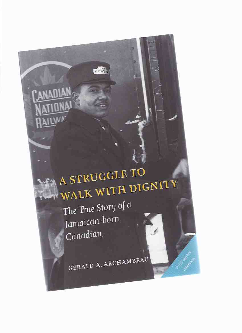 Image for A Struggle to Walk with Dignity:  The True Story of a Jamaican Born Canadian (with an Author Interview ) -a Signed Copy  ( CNR / CPR / C.N.R. / C.P.R. / Canadian National / Pacific Railway related)