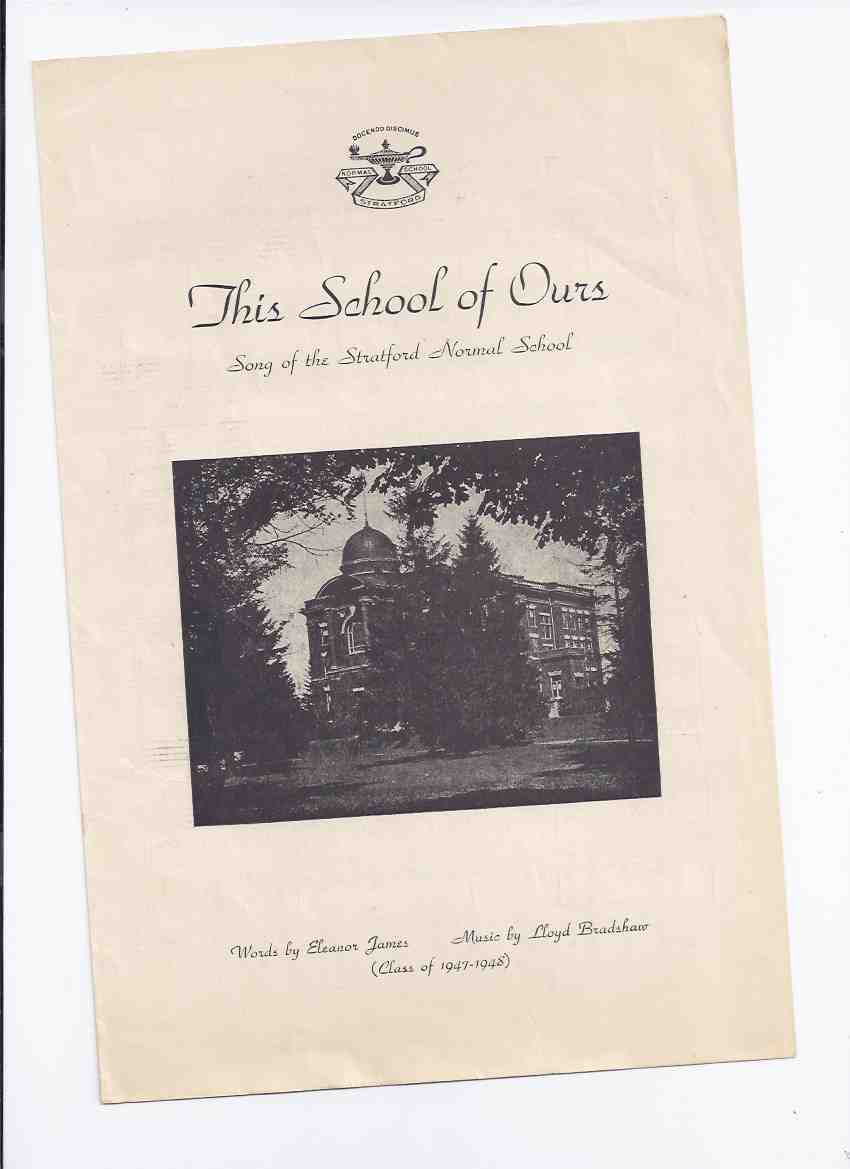Image for This School of Ours:  Song of the Stratford Normal School, Words By Eleanor James, Music By Lloyd Bradshaw - Class of 1947 - 1948 ( Ontario )