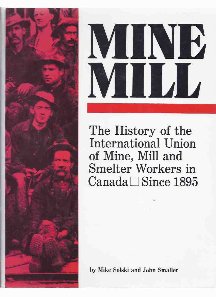 Image for Mine Mill:  The History of the International Union of Mine, Mill and Smelter Workers in Canada Since 1895 -a Signed Copy ( Canadian Labour History )