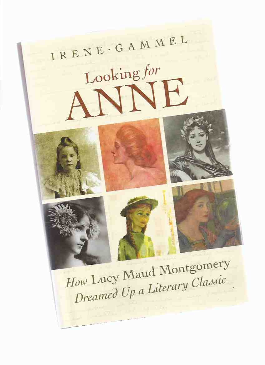 Image for Looking for Anne:  How Lucy Maud Montgomery Dreamed Up a Literary Classic ( L M )( Green Gables related)