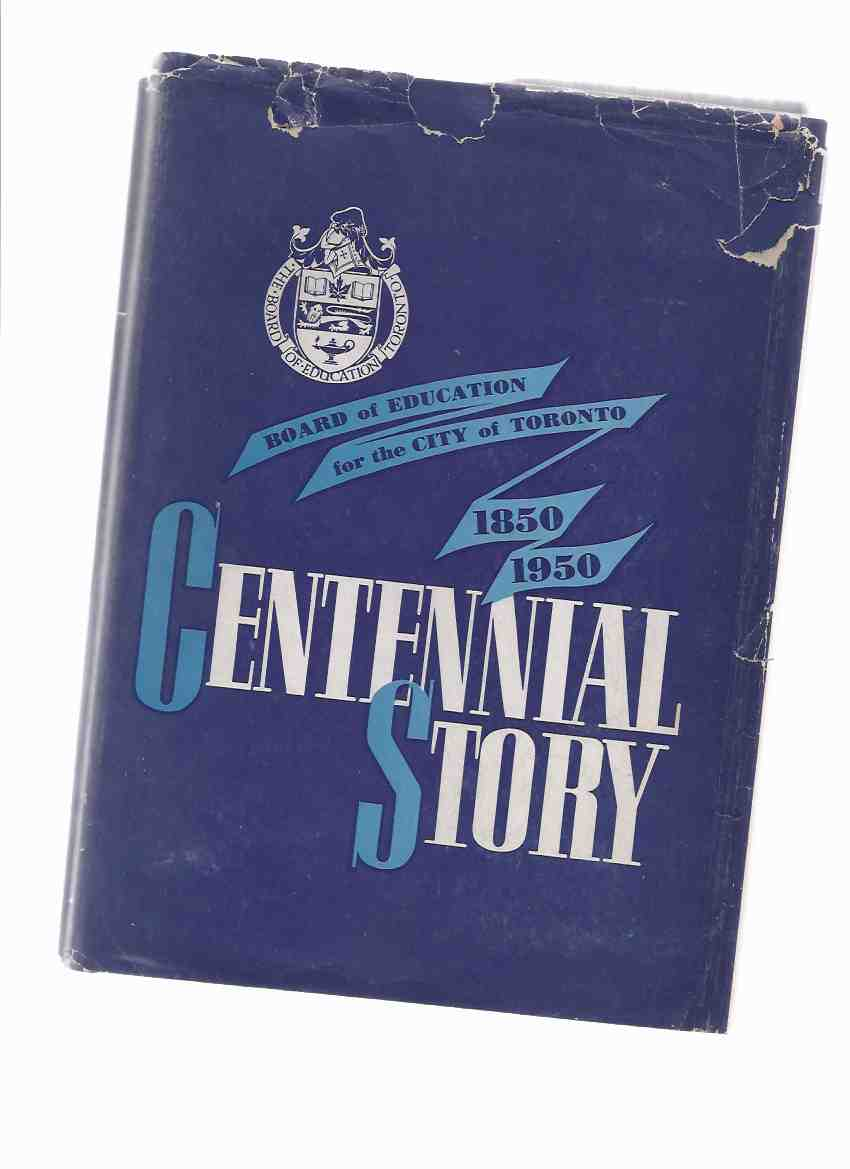 Image for Centennial Story:  The Board of Education for the City of Toronto, 1850 - 1950 -a Signed Copy ---with The Massey Hall Programme Celebrating 100 Years of the Board of Education in Toronto