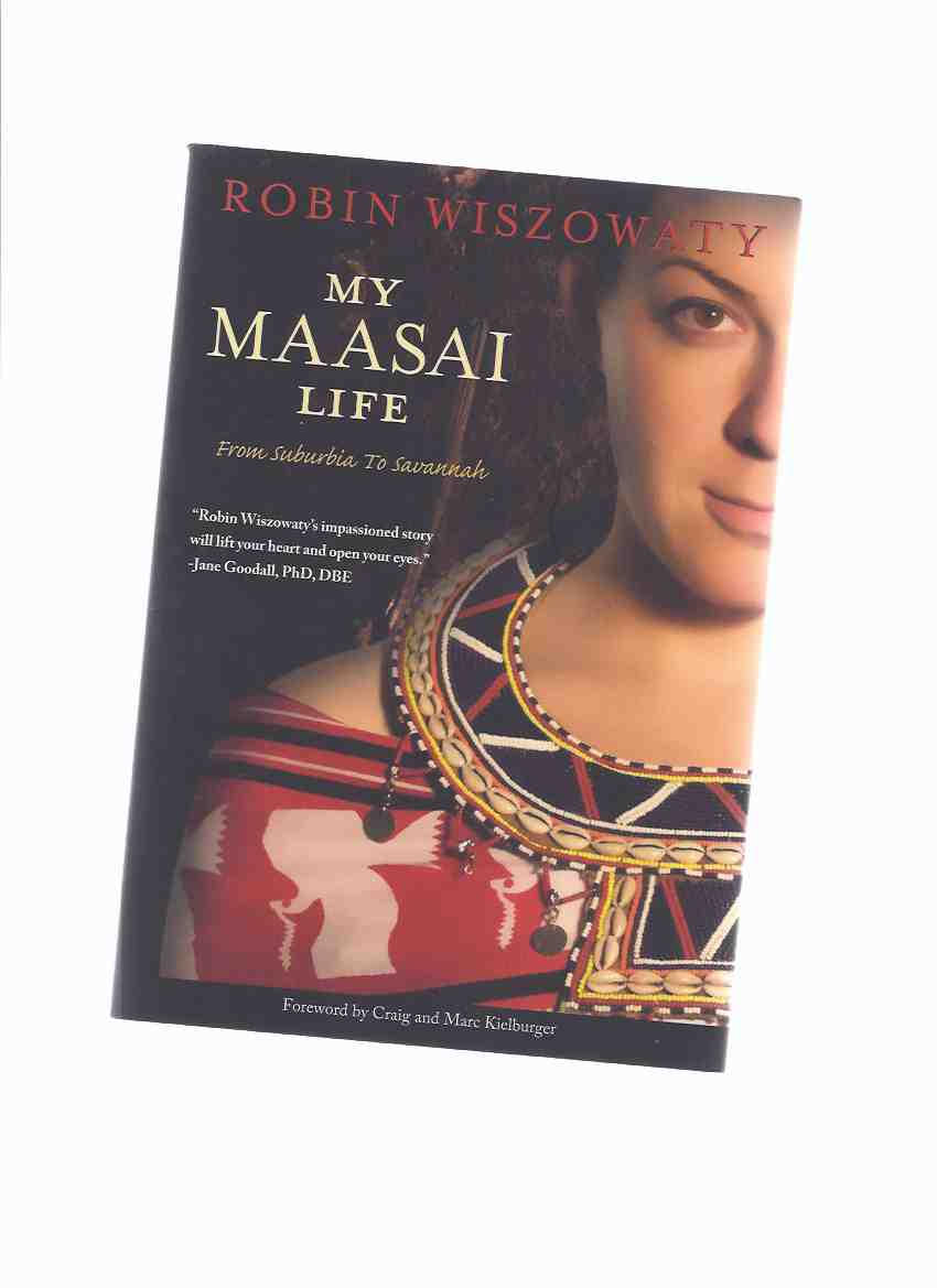 Image for My Maasai Life:  From Suburbia to Savannah ---a Signed Copy -by Robin Wiszowaty  ( Masai / Kenya )