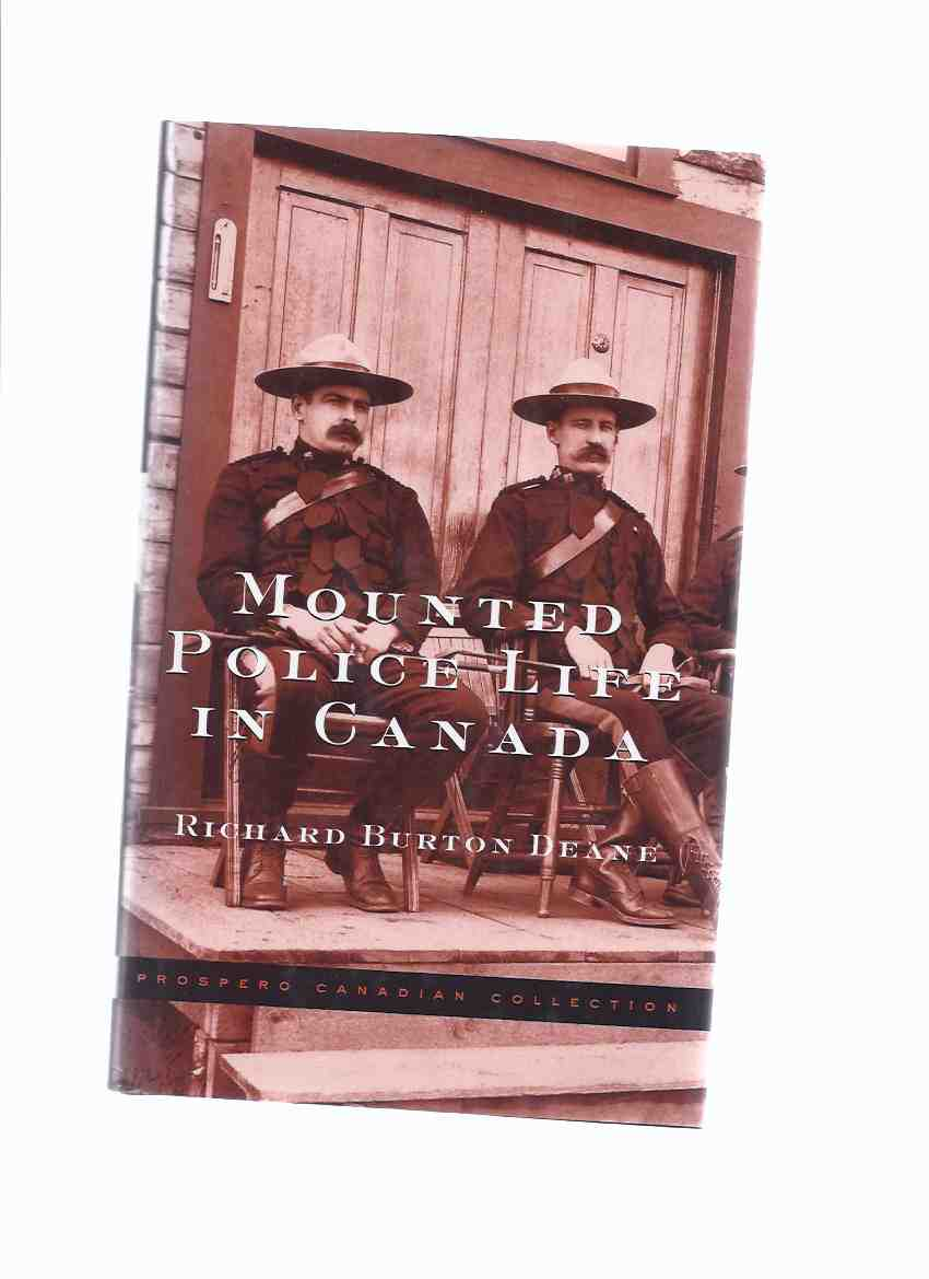 Image for Mounted Police Life in Canada: A Record of Thirty-one Years' Service - Prospero Canadian Collection ( NWMP / N W M P / North West Mounted Police )( Royal Canadian / RCMP related) ( 31 )