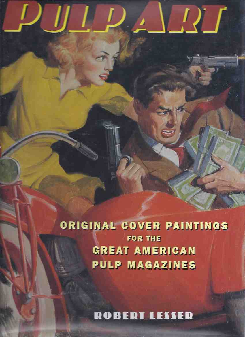 Image for Pulp Art: Original Cover Paintings for the Great American Pulp Magazine --- a signed copy --- (The Shadow, Weird Tales, Doc Savage etc assoc) ---Signed By Bob Lesser