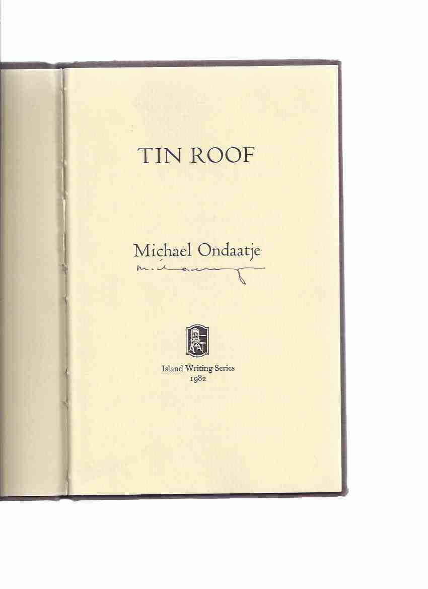 Image for Tin Roof:  Michael Ondaatje ( # 41 of 50 SIGNED hardcover Copies)( later collected in: Secular Love and The Cinnamon Peeler )