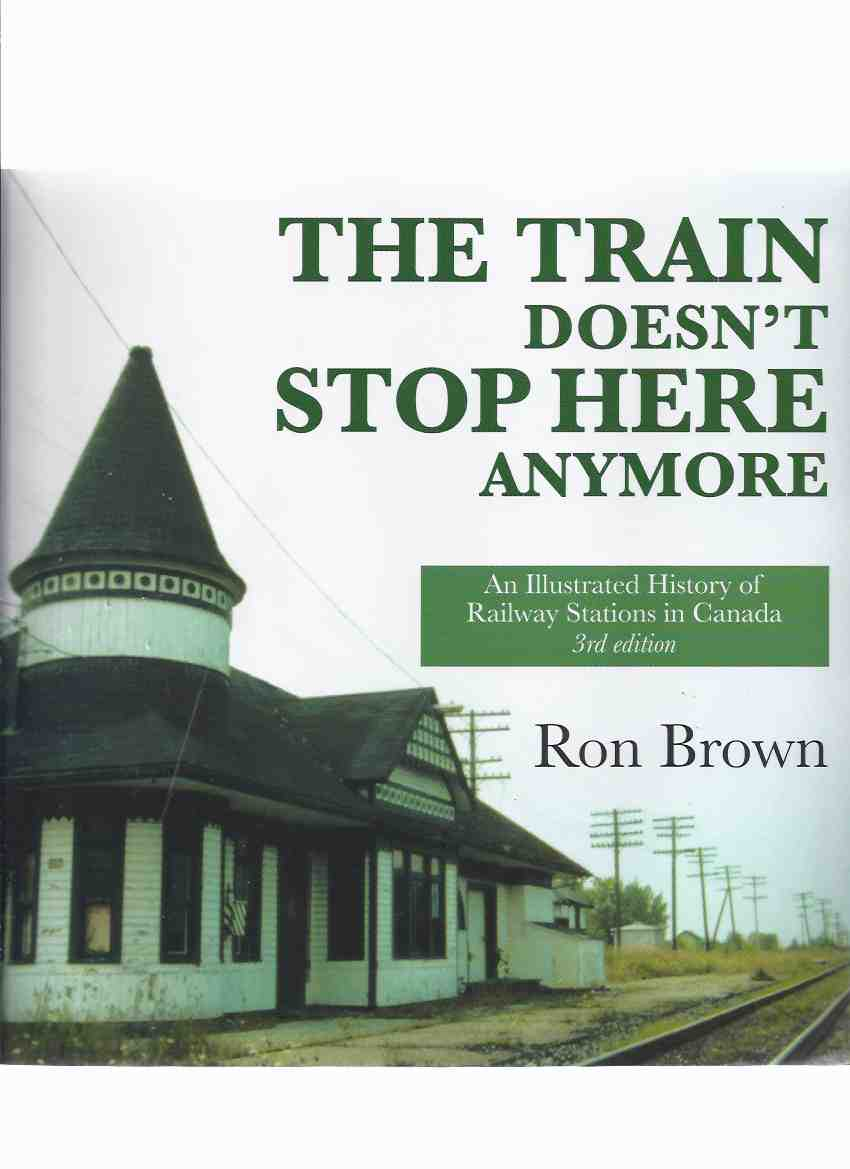 Image for The Train Doesn't Stop Here Anymore:  An Illustrated History of railway Stations in Canada ---by Ron Brown