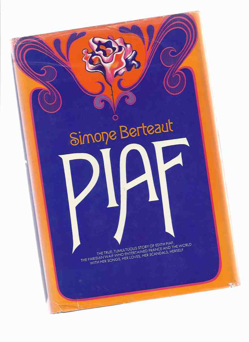 Image for PIAF, a Biography:  The True, Tumultous Story of Edith Piaf, the Parisian Waif Who Entertained France and the World with Her Songs, Her Loves, Her Scandals, Herself ( Biography )