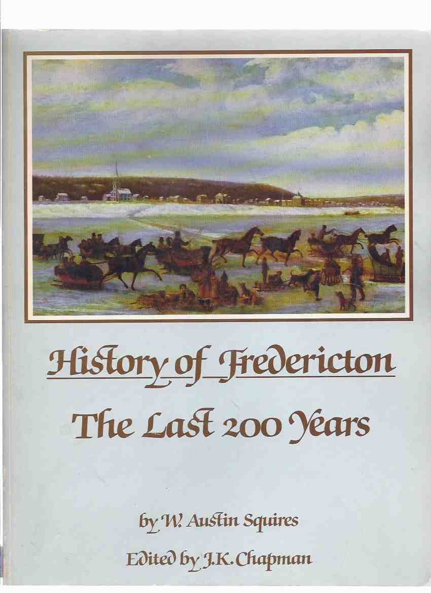 Image for History of Fredericton, The Last 200 Years / An Official Civic Contribution to the New Brunswick Centennial ( NB Local History )