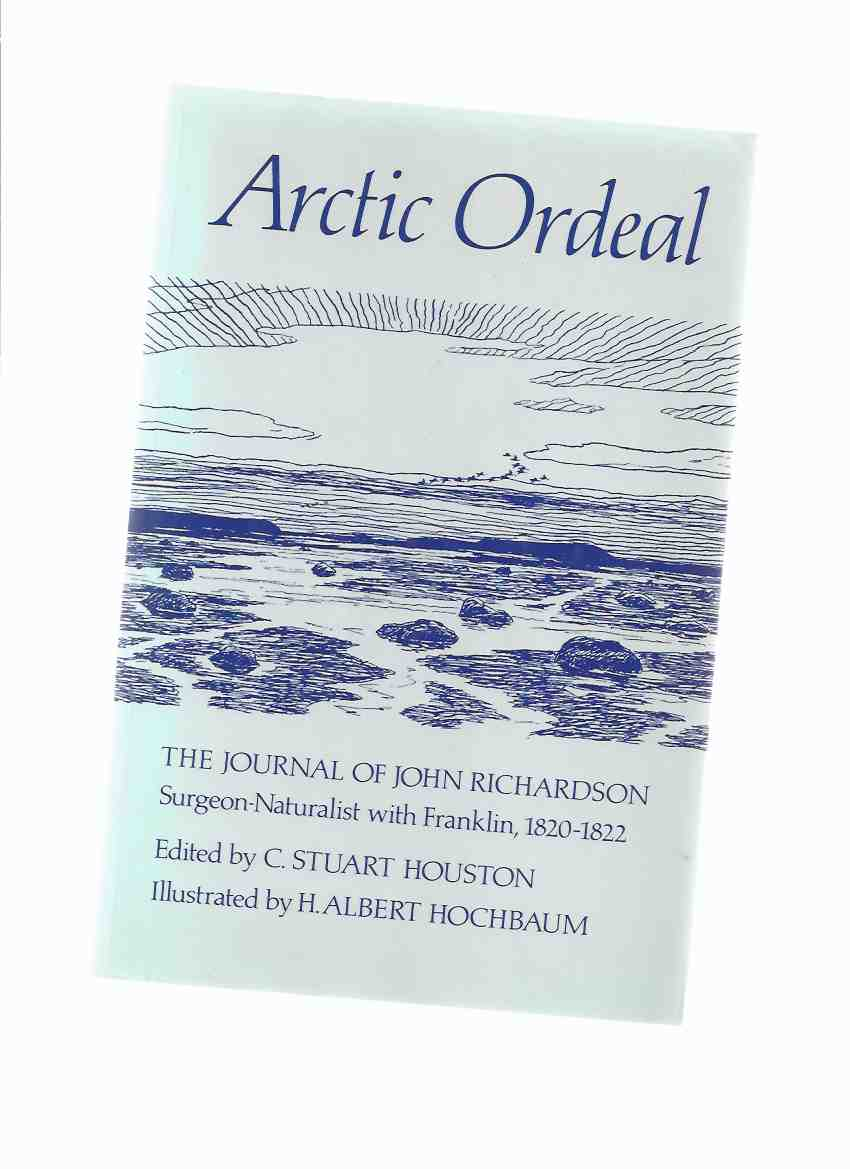Image for Arctic Ordeal:  The Journal of John Richardson, Surgeon - Naturalist with Franklin, 1820 - 1822 ( Sir John Franklin )