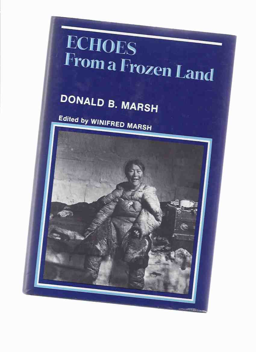 Image for ECHOES from a Frozen Land:  Donald B Marsh ( Eskimo Point, Hudson Bay )