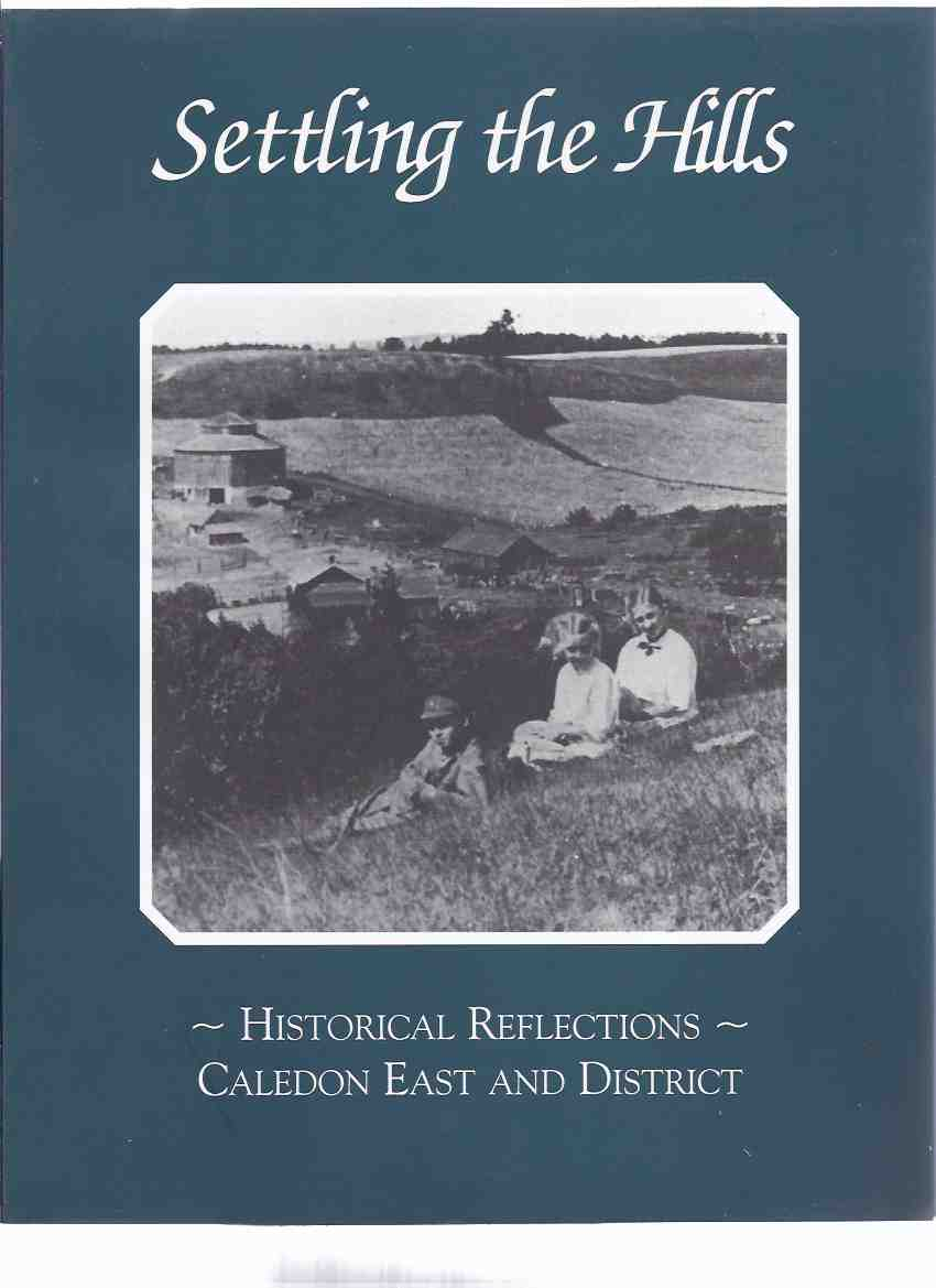 Image for Settling the Hills:  Historical Reflections - Caledon east and District / Caledon East and District Historical Society ( Ontario Local History )