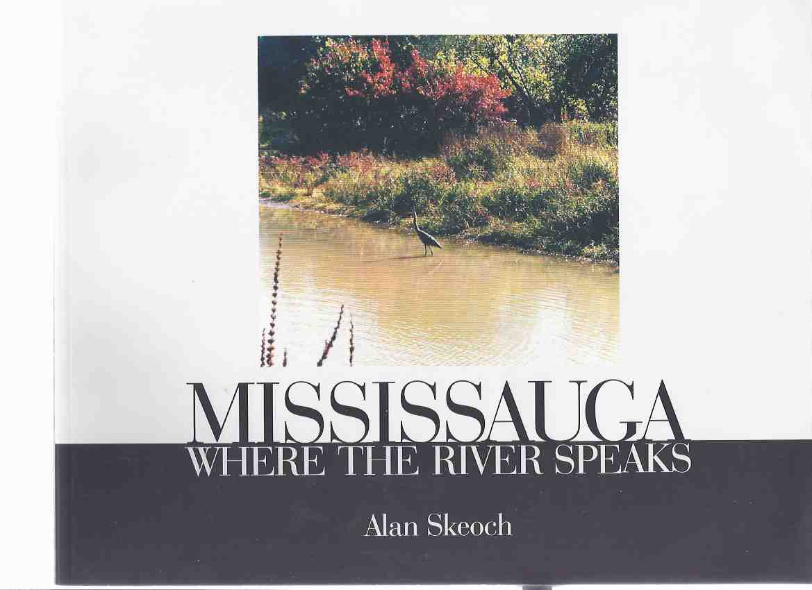 Image for Mississauga:  Where the River Speaks ( Ontario Local History )