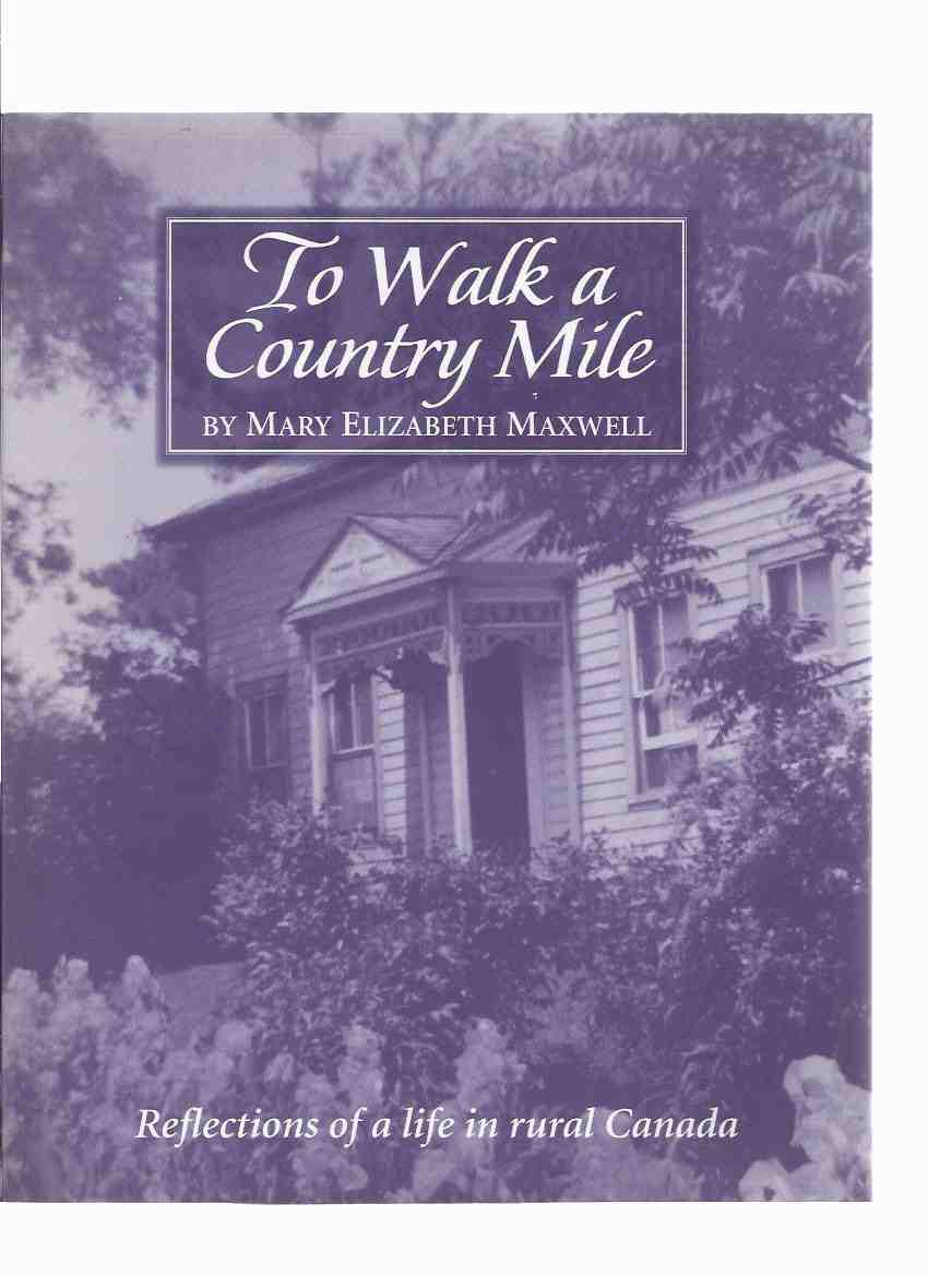 Image for To Walk a Country Mile:  Reflections of a Life in Rural Canada ( History of Norval, Ontario / Includes brief section and two photos about/of Lucy Maud Montgomery )