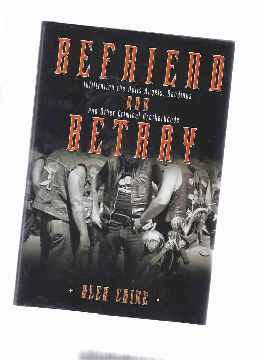 Image for Befriend and Betray:  Infiltrating the Hells Angels, Bandidos and other Criminal Brotherhoods ( Hell's Angels )