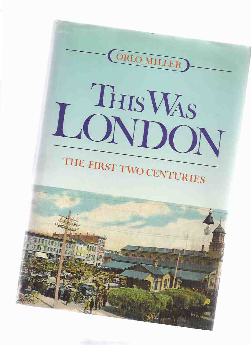 Image for This Was London:  The First Two Centuries ---by Orlo Miller -a Signed Copy ( 1st / 2 / Ontario Local History )