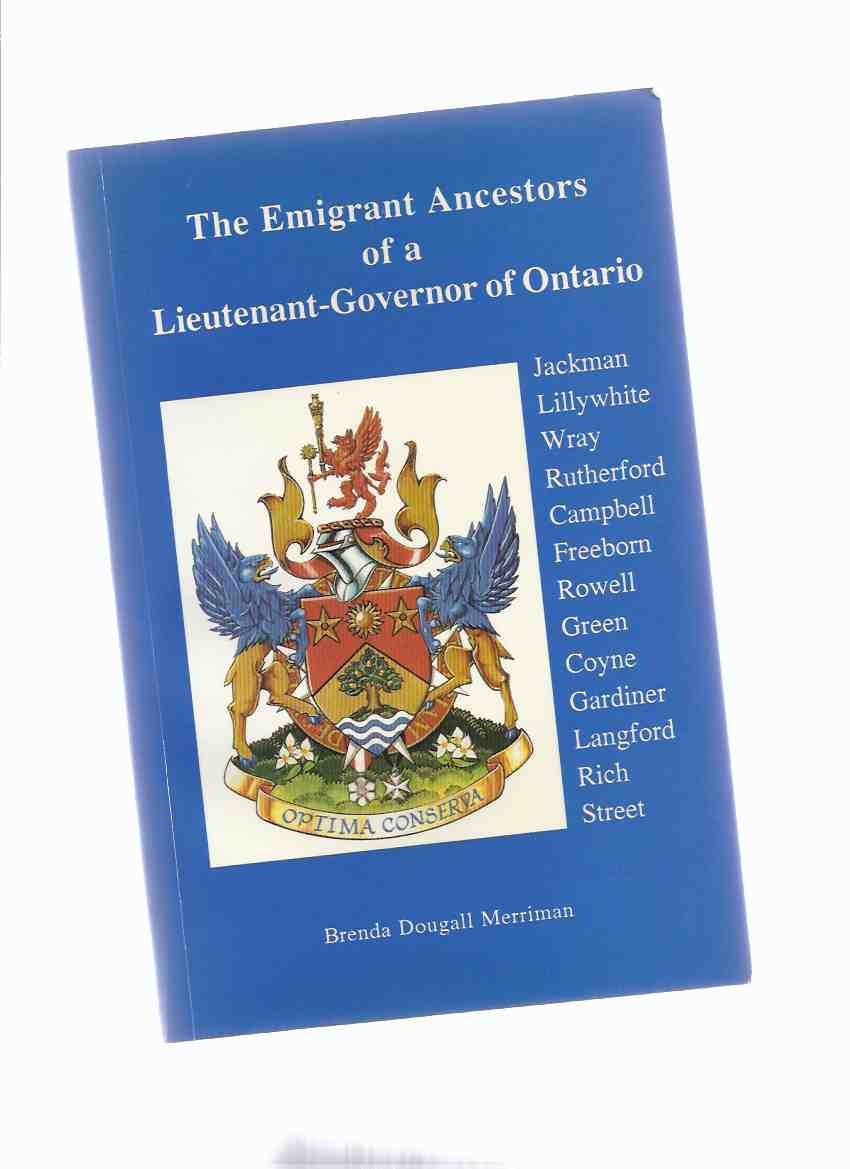 Image for The Emigrant Ancestors of a Lieutenant-Governor of Ontario  - Jackman, Lillywhite; Wray; Rutherford; Campbell; Freeborn; Rowell; Green; Coyne; Gardiner; Langford; Rich; Street