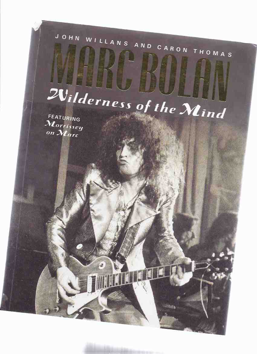 Image for Marc Bolan:  Wilderness of the Mind, Featuring Morrissey on Marc ---by John  Willans and Caron Thomas ( T-Rex / Tyrannosaurus Rex )