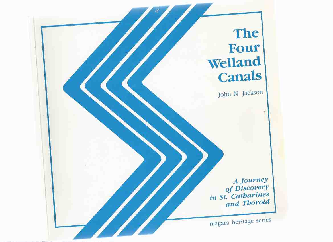 Image for The Four Welland Canals:  A Journey of Discovery in St Catharines and Thorold / Niagara Heritage Series ( 4 )