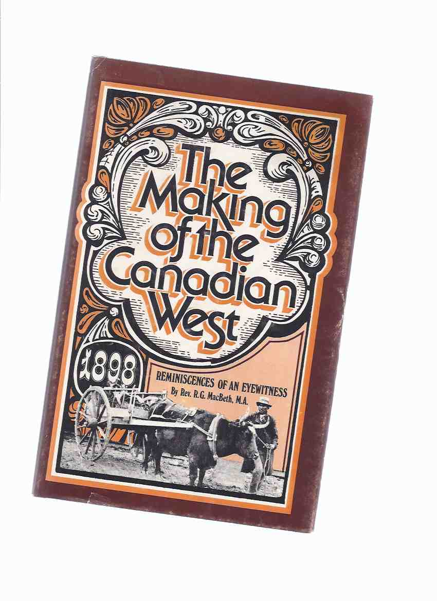 Image for The Making of the Canadian West Being the Reminiscences of an Eye Witness 1898:  Coles Canadiana Collection Facsimile