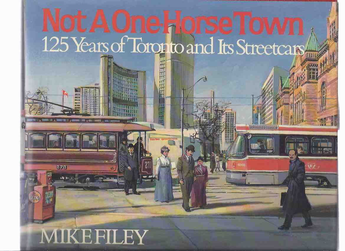 Image for Not a One Horse Town:  125 ( One Hundred Twenty-Five ) Years of Toronto and Its Streetcars ---a Signed Hardcover Copy ( Ontario / street Cars )