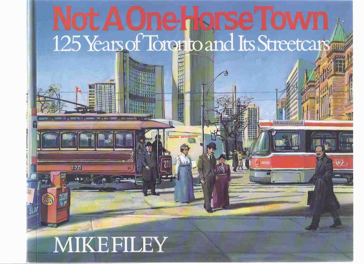 Image for Not a One Horse Town:  125 ( One Hundred Twenty-Five ) Years of Toronto and Its Streetcars ( Ontario / street Cars )