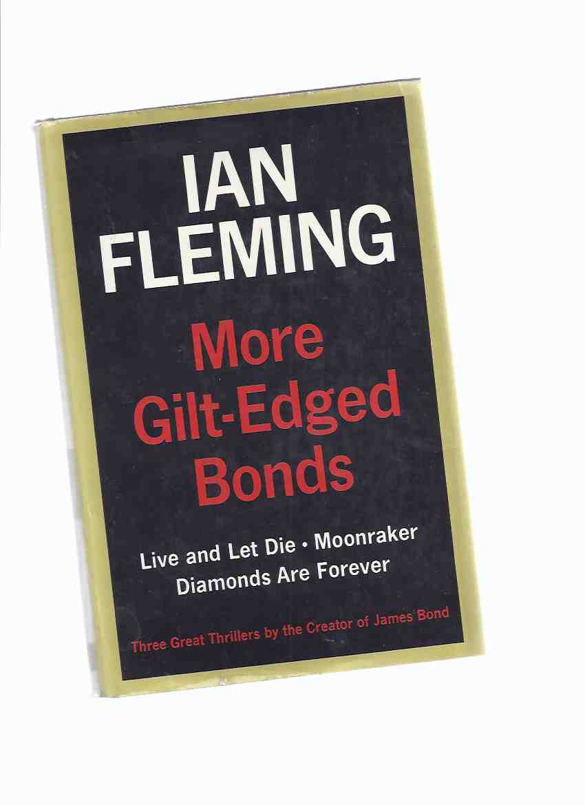 Image for IAN FLEMING:  MORE Gilt Edged Bonds ---containing Live and Let Die; Moonraker; Diamonds are Forever ---a James Bond Omnibus ( 007 )