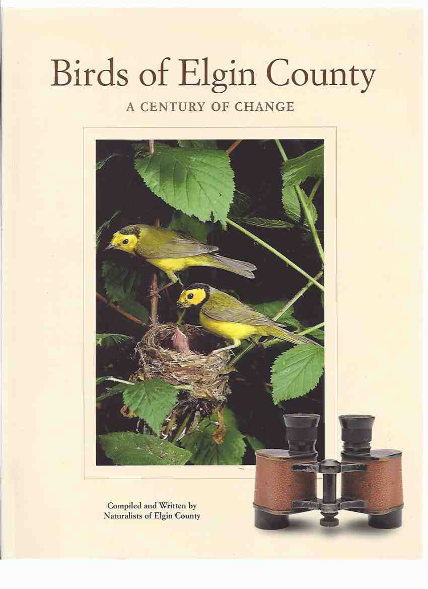 Image for Birds of Elgin County:  A Century of Change - Compiled and Written By Naturalists of Elgin County ( Ontario )